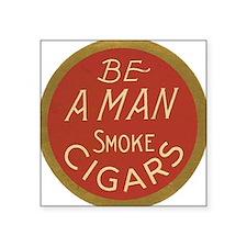 Be a Man Cigar Ad Square Sticker