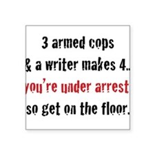 3 Armed Cops and a Writer... Square Sticker