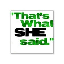 That's what she said. Square Sticker
