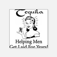 """Tequila: Helping Men Get Laid"" Color Square Stick"