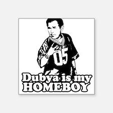 Dubya is my Homeboy Square Sticker