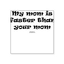 My mom is faster Square Sticker