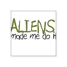 Aliens Made Me Do It Square Sticker