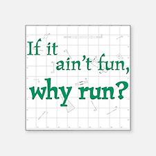 Ain't Fun, Why Run? Square Sticker