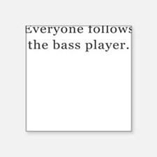 Everyone Follows the Bass Player