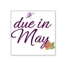 """Due in May"" Square Sticker"