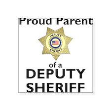 Parent of a Deputy Sheriff Square Sticker
