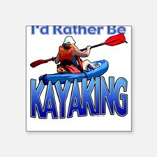 I'd rather be Kayaking Square Sticker