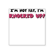 Not fat, knocked up Square Sticker