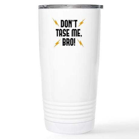 Don't Tase Me Bro Stainless Steel Travel Mug