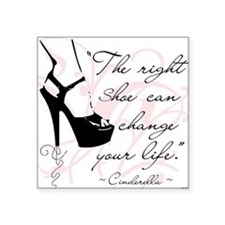 The Right Shoe Can Change Your Life Square Sticker