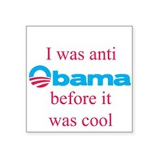 Anti Obama before it was cool Square Sticker