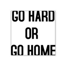 GO HARD OR GO HOME Square Sticker