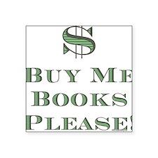 Buy Me Books Please!<br> Square Sticker
