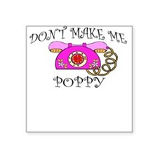 Don't Make Me Call Poppy Square Sticker