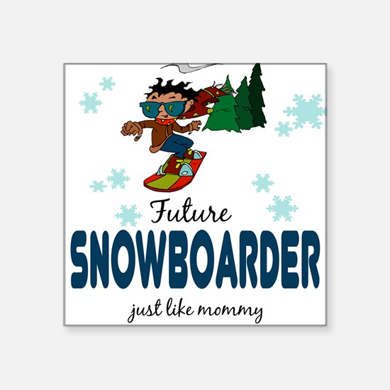 Future Snowboarder like Mommy Baby Square Sticker