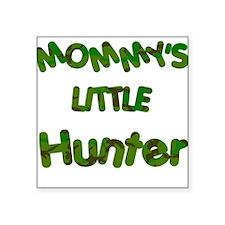 Mommy's little Hunter Square Sticker
