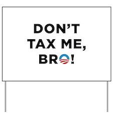 Don't Tax Me Bro Yard Sign