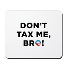 Don't Tax Me Bro Mousepad