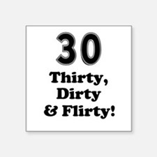 Thirty Dirty and Flirty! Square Sticker
