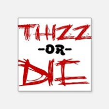 Thizz or Die [RED] Square Sticker
