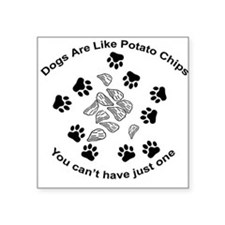 Dogs are like potato chips... Square Sticker