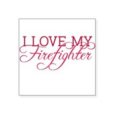 I love my firefighter Square Sticker