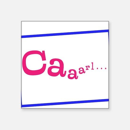 Caaarl Square Sticker