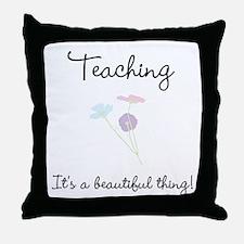 Teaching Beautiful Thing Throw Pillow