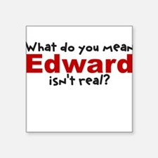 What do you mean Edward Isnt Square Sticker