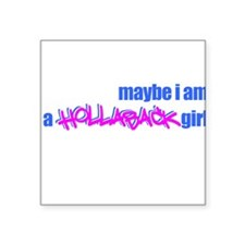 Maybe I am a hollaback girl