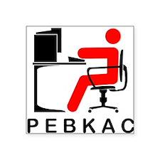 PEBKAC Square Sticker