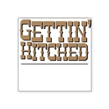 Gettin' Hitched Square Sticker