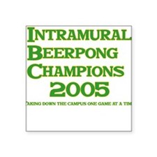 Intramural Beerpong Champions 2005 Square Sticker