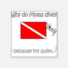 Why do Moms dive - Front Square Sticker