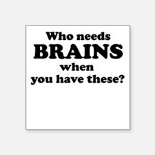 Who needs brains when have you these Square Sticke