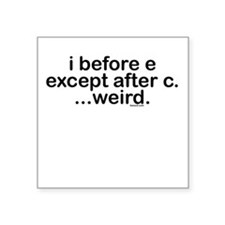 I before E except after C? Weird. Square Sticker
