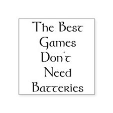 Best games don't need batteries Square Sticker