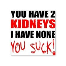 You Have 2 Kidneys Square Sticker