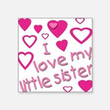 I love my little sister Square Sticker