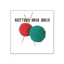 Knitters have Balls Square Sticker