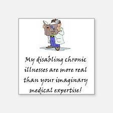 """My Disabling Chronic Illnesses.."" Square Sticker"