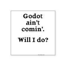 Godot Ain't Comin' Square Sticker