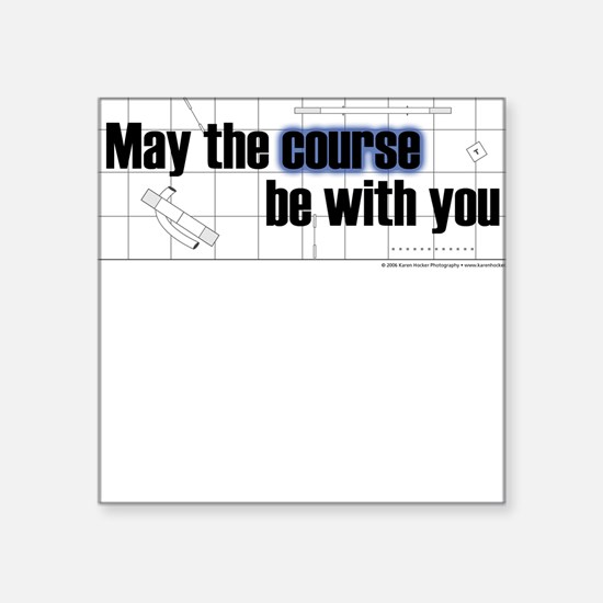 May the Course by with You Square Sticker