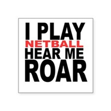I Play Netball. Hear Me Roar! Square Sticker