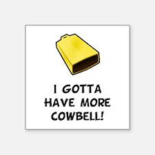I Gotta Have More Cowbell Square Sticker