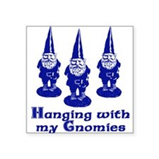Hanging with my Gnomies Square Sticker