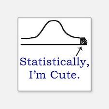 Statistically, I'm cute. Square Sticker