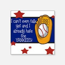 Can't talk already hate yankees Square Sticker