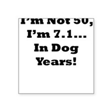 I'm Not 50, I'm 7.1..In Dog Years! Womens Square S